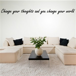 Change your thoughts and you change your world - Vinyl Wall Decal - Wall Quote - Wall Decor