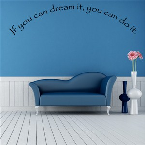 if you can dream it, you can do it. - Vinyl Wall Decal - Wall Quote - Wall Decor