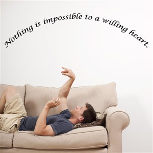 nothing is impossible to a willing heart. - Vinyl Wall Decal - Wall Quote - Wall Decor