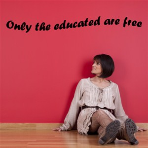 Only the educated are free - Vinyl Wall Decal - Wall Quote - Wall Decor