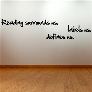 Reading surrounds us, labels us, defines us. - Vinyl Wall Decal - Wall Quote - Wall Decor