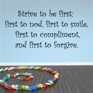 Strive to be the first: first to nod, first to smile, - Vinyl Wall Decal - Wall Quote - Wall Decor