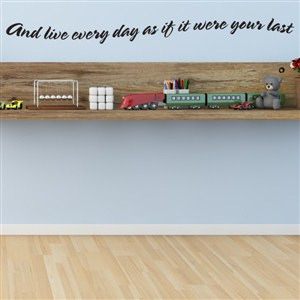 and live every day as if it were your last - Vinyl Wall Decal - Wall Quote - Wall Decor
