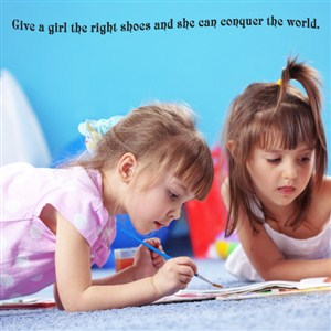 Give a girl the right shoes and she can conquer the world. - Vinyl Wall Decal - Wall Quote - Wall Decor