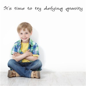 It's time to try defying gravity - Vinyl Wall Decal - Wall Quote - Wall Decor