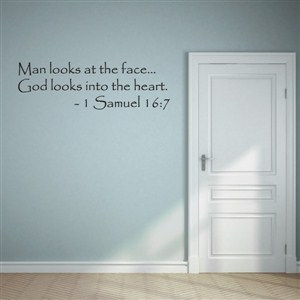 Man looks at the face… God looks into the heart. - 1 Samuel 16:7 - Vinyl Wall Decal - Wall Quote - Wall Decor