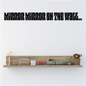 Mirror mirror on the wall… - Vinyl Wall Decal - Wall Quote - Wall Decor