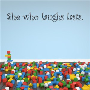 She who laughs lasts. - Vinyl Wall Decal - Wall Quote - Wall Decor