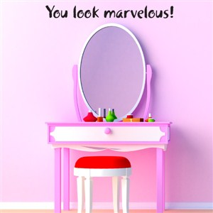 You look marvelous! - Vinyl Wall Decal - Wall Quote - Wall Decor