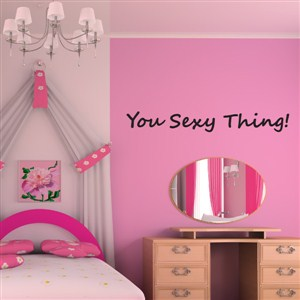 You sexy thing! - Vinyl Wall Decal - Wall Quote - Wall Decor