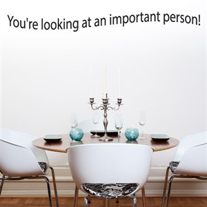 You're looking at an important person! - Vinyl Wall Decal - Wall Quote - Wall Decor