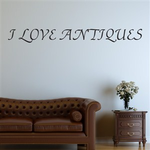 I love antiques - Vinyl Wall Decal - Wall Quote - Wall Decor