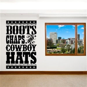 Boots Chaps and Cowboy Hats - Vinyl Wall Decal - Wall Quote - Wall Decor