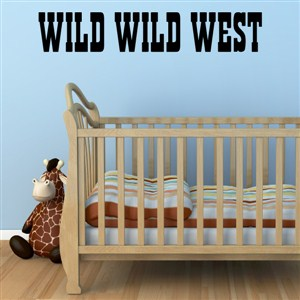 Wild Wild West - Vinyl Wall Decal - Wall Quote - Wall Decor