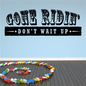 Gone Ridin' Don't Wait Up - Vinyl Wall Decal - Wall Quote - Wall Decor