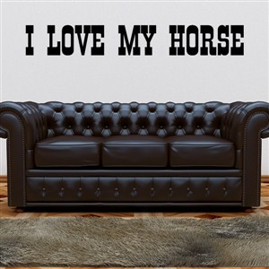 I love my horse - Vinyl Wall Decal - Wall Quote - Wall Decor