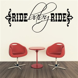 Ride baby ride - Vinyl Wall Decal - Wall Quote - Wall Decor