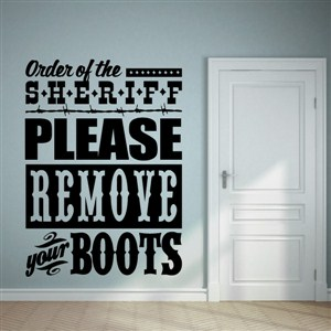 Order of the sheriff Please remove your boots - Vinyl Wall Decal - Wall Quote - Wall Decor