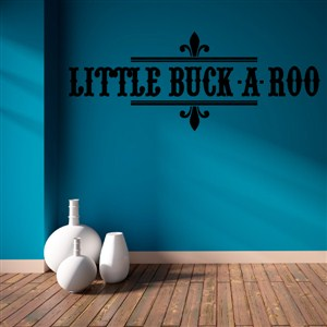 Little Buck-A-Roo - Vinyl Wall Decal - Wall Quote - Wall Decor