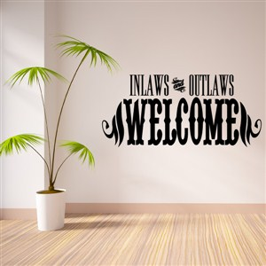 Inlaws and outlaws welcome - Vinyl Wall Decal - Wall Quote - Wall Decor