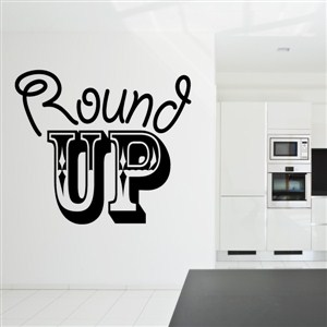 Round up - Vinyl Wall Decal - Wall Quote - Wall Decor