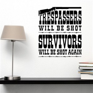 Trespasser will be shot Survivors will be shot again - Vinyl Wall Decal - Wall Quote - Wall Decor