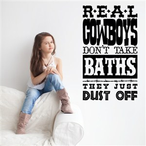 Real cowboys don't take baths they just dust off - Vinyl Wall Decal - Wall Quote - Wall Decor