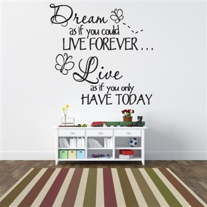 Dream as if you could live forever… Live as if you only have today - Vinyl Wall Decal - Wall Quote - Wall Decor