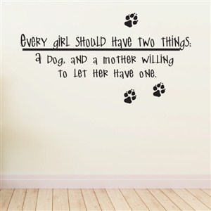 Every girl should have two things: a dog and a mother willing - Vinyl Wall Decal - Wall Quote - Wall Decor