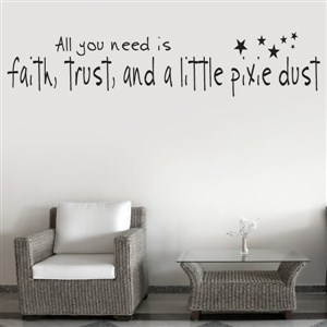 All you need is faith, trust, and… a little pixie dust! - Vinyl Wall Decal - Wall Quote - Wall Decor