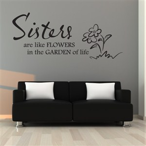 Sisters are like flowers in the garden of life - Vinyl Wall Decal - Wall Quote - Wall Decor
