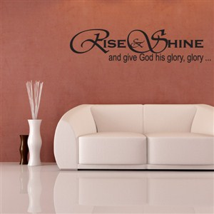 Rise & Shine and give God his glory, glory… - Vinyl Wall Decal - Wall Quote - Wall Decor
