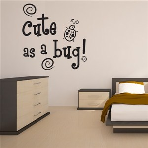 Cute as a bug! - Vinyl Wall Decal - Wall Quote - Wall Decor