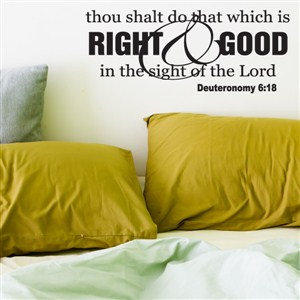 Thou shalt do that which is right & good - Deuteronomy 6:18 - Vinyl Wall Decal - Wall Quote - Wall Decor
