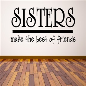 Sisters make the best of friends - Vinyl Wall Decal - Wall Quote - Wall Decor