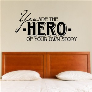 You are the hero of your own story - Vinyl Wall Decal - Wall Quote - Wall Decor