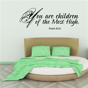 You are children of the most high. Psalm 82:6 - Vinyl Wall Decal - Wall Quote - Wall Decor