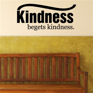 Kindness begets kindness. - Vinyl Wall Decal - Wall Quote - Wall Decor