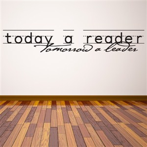 Today a reader, tomorrow a leader - Vinyl Wall Decal - Wall Quote - Wall Decor