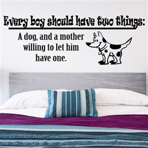 Every boy should have two things: a dog and a mother willing - Vinyl Wall Decal - Wall Quote - Wall Decor