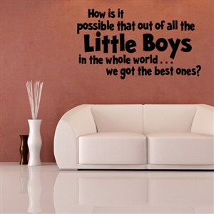 How is it possible that out of all the little boys - Vinyl Wall Decal - Wall Quote - Wall Decor