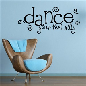 Dance your feet silly - Vinyl Wall Decal - Wall Quote - Wall Decor