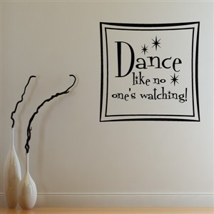 Dance like no one's watching! - Vinyl Wall Decal - Wall Quote - Wall Decor