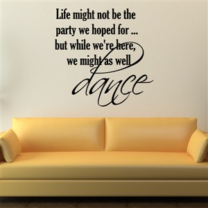 Life might not be the party we hoped for… but while we're here - Vinyl Wall Decal - Wall Quote - Wall Decor