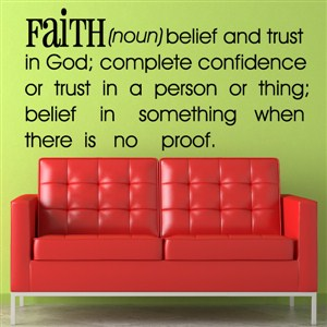 Definition: Faith noun - belief and trust in God; complete confidence - Vinyl Wall Decal - Wall Quote - Wall Decor