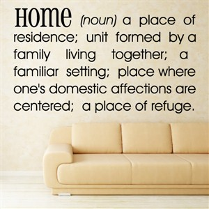 Definition: Home noun - a place of residence - Vinyl Wall Decal - Wall Quote - Wall Decor