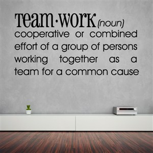 Defintion: Team Work noun - cooperative or combined - Vinyl Wall Decal - Wall Quote - Wall Decor