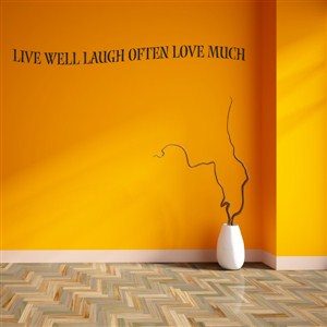 Live well laugh often love much - Vinyl Wall Decal - Wall Quote - Wall Decor