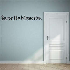 Savor the memories. - Vinyl Wall Decal - Wall Quote - Wall Decor