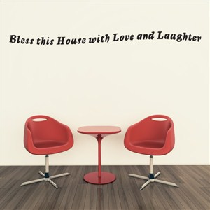 Bless this house with love and laughter - Vinyl Wall Decal - Wall Quote - Wall Decor